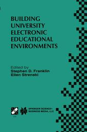 Building University Electronic Educational Environments: IFIP TC3 WG3.2/3.6 International Working Conference on Building University Electronic Educational Environments August 4–6, 1999, Irvine, California, USA
