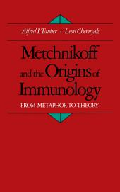 Metchnikoff and the Origins of Immunology : From Metaphor to Theory: From Metaphor to Theory