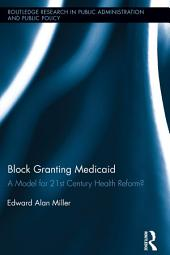 Block Granting Medicaid: A Model for 21st Century Health Reform?