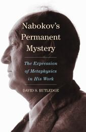 Nabokov's Permanent Mystery: The Expression of Metaphysics in His Work