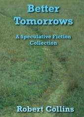 Better Tomorrows: A Speculative Fiction Collection