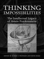 Thinking Impossibilities: The Intellectual Legacy of Amos Funkenstein
