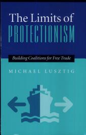The Limits of Protectionism: Building Coalitions for Free Trade