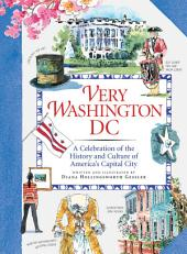Very Washington DC: A Celebration of the History and Culture of America's Capital City, Part 3