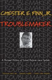 Troublemaker: A Personal History of School Reform since Sputnik