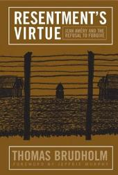 Resentment's Virtue: Jean Amery and the Refusal to Forgive