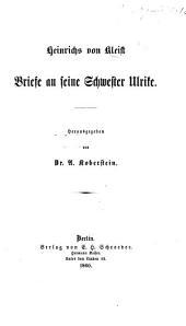 Heinrichs v. Kleist Briefe an seine Schwester Ulrike. Herausgegeben von Dr. A. Koberstein