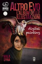 Altro Evo, l'Album delle illustrazioni : Digital painting, sword and sorcery fantasy art book