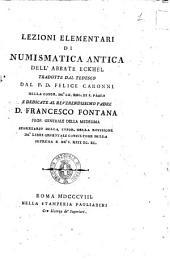 Lezioni elementari di numismatica antica dell'abate Eckhel tradotte dal tedesco dal P. D. Felice Caronni ... e dedicate al reverendissimo padre D. Francesco Fontana ..