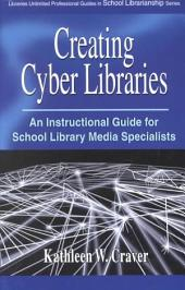 Creating Cyber Libraries: An Instructional Guide for School Library Media Specialists