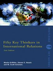 Fifty Key Thinkers in International Relations: Edition 2