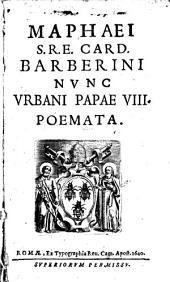 Maphaei S.R.E. card. Barberini nunc Vrbani papae 8. Poemata