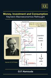 Money, Investment and Consumption: Keynes's Macroeconomics Rethought