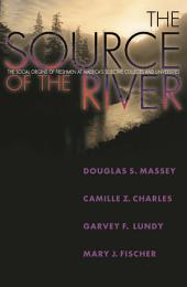 The Source of the River: The Social Origins of Freshmen at America's Selective Colleges and Universities