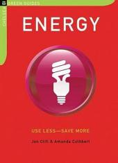 Energy: Use Less-Save More: 100 Energy-Saving Tips for the Home