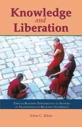 Knowledge and Liberation: Tibetan Buddhist Epistemology in Support of Transformative Religious Experience