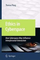 Ethics in Cyberspace: How Cyberspace May Influence Interpersonal Interaction
