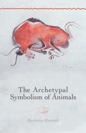 The Archetypal Symbolism of Animals: Lectures Given at the C. G. Jung Institute, Zurich, 1954-1958