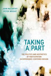 Taking [A]part: The Politics and Aesthetics of Participation in Experience-Centered Design