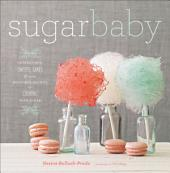 Sugar Baby: Confections, Candies, Cakes and Other Delicious Recipes for Cooking with Sugar