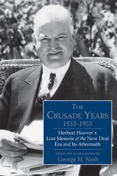 The Crusade Years, 1933–1955: Herbert Hoover's Lost Memoir of the New Deal Era and Its Aftermath
