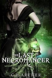 The Last Necromancer: Book 1 of the Ministry Of Curiosities Series