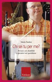 Chi sei tu per me?: Persone con disabilità e operatori nel quotidiano