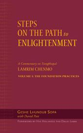 Steps on the Path to Enlightenment: A Commentary on Tsongkhapa's Lamrim Chenmo, Volume 1: The Foundation Practices