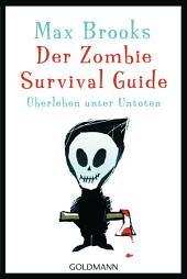 Der Zombie Survival Guide: Überleben unter Untoten