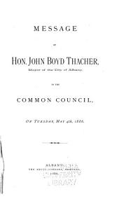 Message of Hon. John Boyd Thacher, Mayor of the City of Albany, to the Common Council, on Tuesday, May 4th, 1886