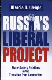 Russia's Liberal Project: State-Society Relations in the Transition from Communism