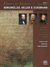 Classics for Students: Burgmüller, Heller & Schumann, Book 1: Standard Repertoire for Early Intermediate Developing Piano