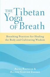The Tibetan Yoga of Breath: Breathing Practices for Healing the Body and Cultivating Wisdom