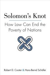 Solomon's Knot: How Law Can End the Poverty of Nations: How Law Can End the Poverty of Nations