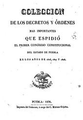 Coleccion de los decretos y órdenes mas importantes que espidiò el Primer Congreso Constitucional del Estado de Puebla en los años de 1826, 1827 y 1828