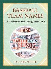 Baseball Team Names: A Worldwide Dictionary, 1869-2011
