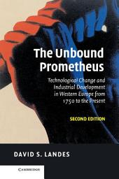 The Unbound Prometheus: Technological Change and Industrial Development in Western Europe from 1750 to the Present, Edition 2
