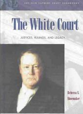 The White Court: Justices, Rulings, and Legacy