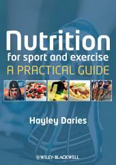 Nutrition for Sport and Exercise: A Practical Guide