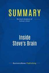 Summary: Inside Steve's Brain - Leander Kahney: The principles that guide Steve Jobs as he launches killer products, attracts fanatically loyal customers, and manages some of the world's most powerful brands.