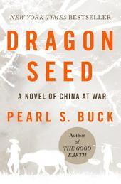 Dragon Seed: The Story of China at War