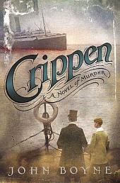 Crippen: A Novel of Murder