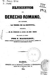 Elementos del derecho romano: que contienen la teoría de la instituta precedida de una introducción al estudio del mismo derecho