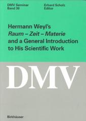 Hermann Weyl's Raum-Zeit-Materie and a General Introduction to His Scientific Work
