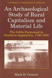 An Archaeological Study of Rural Capitalism and Material Life: The Gibbs Farmstead in Southern Appalachia, 1790-1920