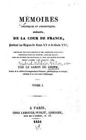 Mémoires politiques et anecdotiques, inédits, de la cour de France, pendant les règnes de Louis XV et de Louis XVI: contenant des faits curieux et des anecdotes piquantes ... depuis l'année 1743 jusqu'en 1789