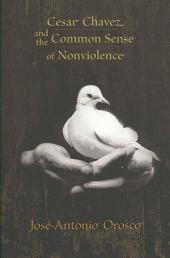 Cesar Chavez and the Common Sense of Nonviolence