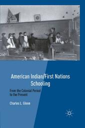American Indian/First Nations Schooling: From the Colonial Period to the Present