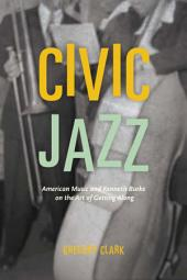 Civic Jazz: American Music and Kenneth Burke on the Art of Getting Along