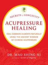 Secrets of Longevity: Acupressure Healing
